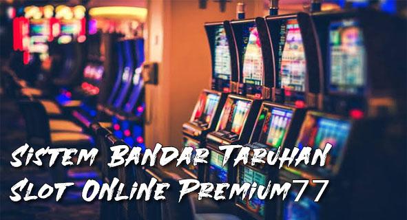 Sistem Bandar Taruhan Slot Online Premium77