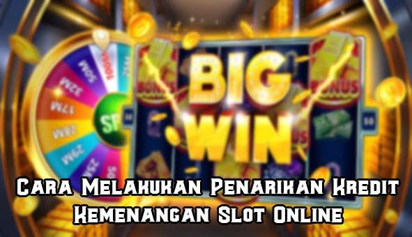 Cara Melakukan Penarikan Kredit Kemenangan Slot Online
