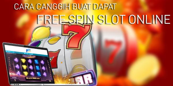Cara Canggih Buat Dapat Free Spin Slot Online