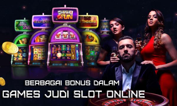 Berbagai Bonus Dalam Games Judi Slot Online